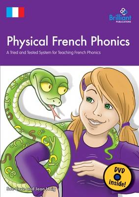 Physical French Phonics (Book & CD-Rom) A Tried and Tested System for Teaching French Phonics by Sue Cave, Jean Haig