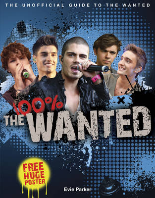 100% The Wanted: The Unofficial Biography by Evie Parker