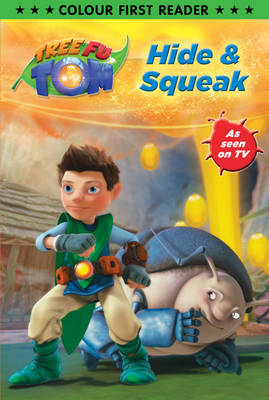 Tree Fu Tom: Hide and Squeak Colour First Reader by