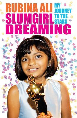 Slumgirl Dreaming: My Journey to the Stars by Rubina Ali