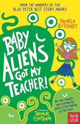 Baby Aliens Got My Teacher by Pamela Butchart