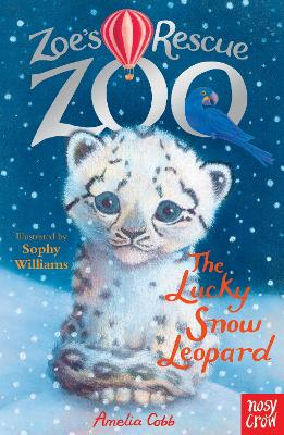 Zoe's Rescue Zoo: The Lucky Snow Leopard by Amelia Cobb
