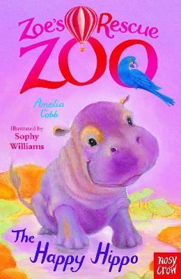 Zoe's Rescue Zoo: The Happy Hippo by Amelia Cobb