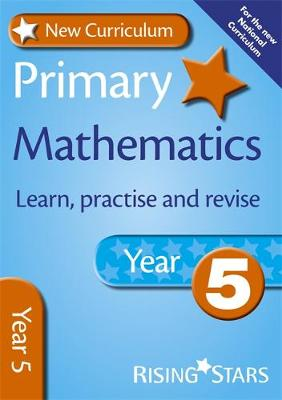 New Curriculum Primary Maths Learn, Practise and Revise Year 5 by Anne Rainbow, Mark Patmore, Trevor Dixon