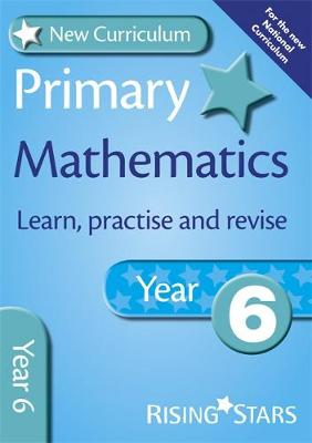 New Curriculum Primary Maths Learn, Practise and Revise Year 6 by Anne Rainbow, Mark Patmore, Trevor Dixon