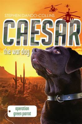 Caesar the War Dog 4 Operation Green Parrot by Stephen Dando-Collins