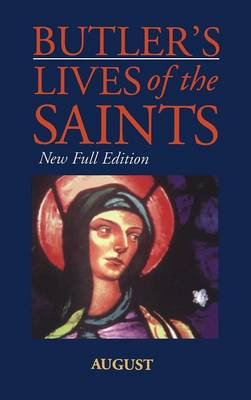 Butler's Lives of the Saints August by Alban Butler, Cardinal Basil Hume