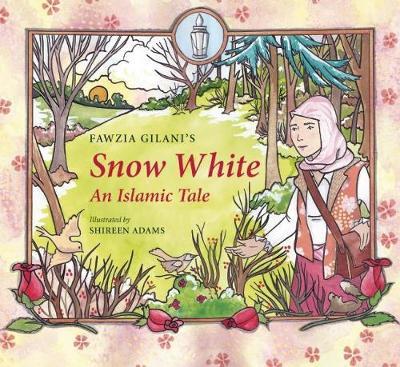 Snow White An Islamic Tale by Fawzia Gilani