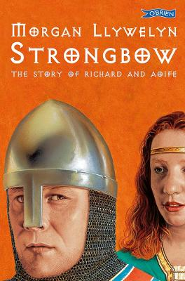 Strongbow The Story of Richard and Aoife by Morgan Llywelyn