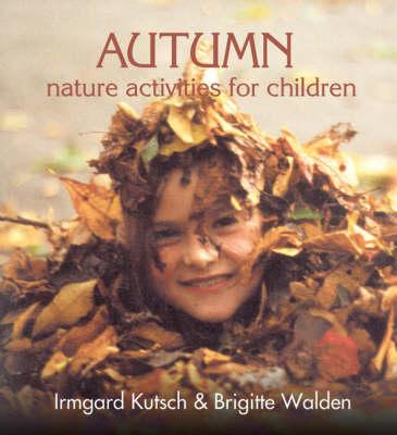 Autumn Nature Activities for Children by Irmgard Kutsch, Brigitte Walden, Marie Louise Kreuter