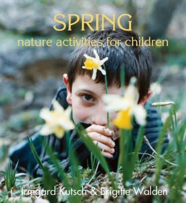 Spring Nature Activities for Children by Irmgard Kutsch, Brigitte Walden, Barbel Hohn