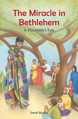 The Miracle in Bethlehem A Storyteller's Tale by Sarah Burton