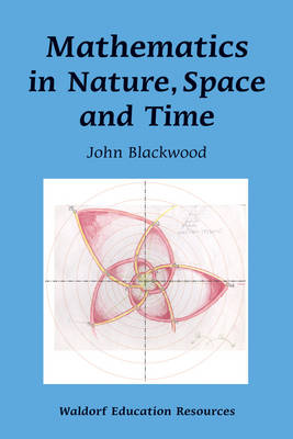 Mathematics in Nature, Space and Time by John Blackwood