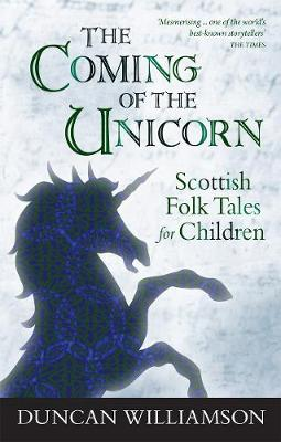 The Coming of the Unicorn Scottish Folk Tales for Children by Duncan Williamson
