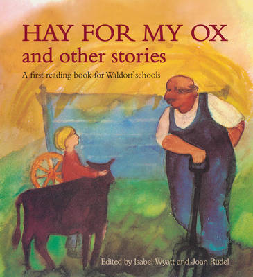 Hay for My Ox and Other Stories A First Reading Book for Waldorf Schools by Isabel Wyatt