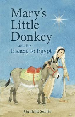 Mary's Little Donkey And the Escape to Egypt by Gunhild Sehlin