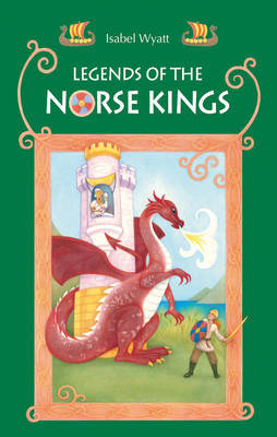 Legends of the Norse Kings The Saga of King Ragnar Goatskin and The Dream of King Alfdan by Isabel Wyatt