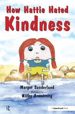 How Hattie Hated Kindness A Story for Children Locked in Rage of Hate by Margot Sunderland, Nicky Hancock