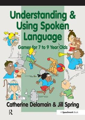 Understanding and Using Spoken Language Games for 7 to 9 Year Olds by Catherine Delamain, Jill Spring