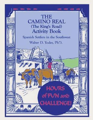 The Camino Real Activity Book by Walter D, Ph.D. Yoder