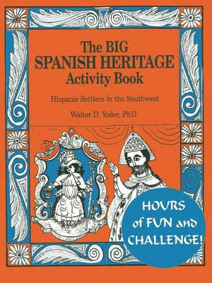 The Big Spanish Heritage Activity Book by Walter D, Ph.D. Yoder