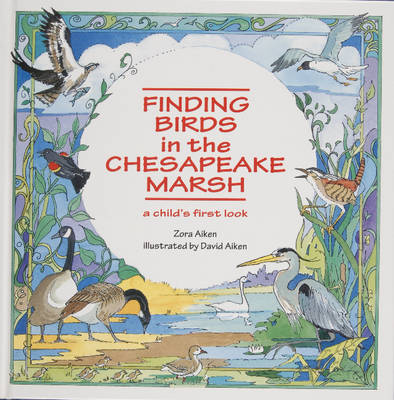 Finding Birds in the Chesapeake Marsh A Child's First Look by Zora Aiken