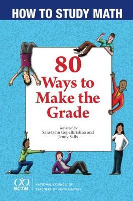 How to Study Math 80 Ways to Make the Grade by Sara-Lynn Gopalkrishna, Jenny Salls