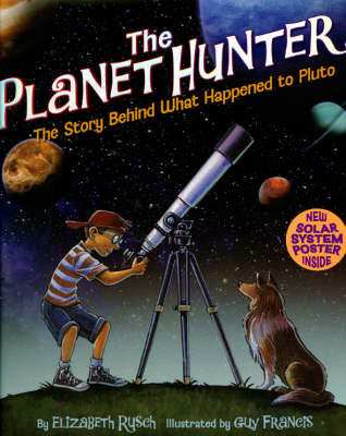 The Planet Hunter The Story Behind What Happened to Pluto by Elizabeth Rusch, Guy Francis
