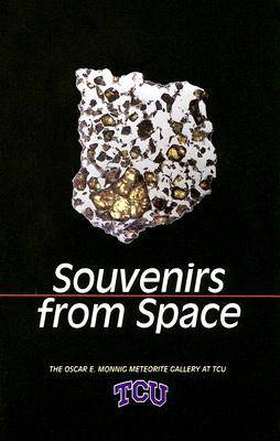 Souvenirs from Space The Oscar E. Monnig Meteorite Gallery by Judy Alter