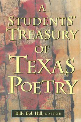 A Students' Treasury of Texas Poetry by Billy Bob Hill