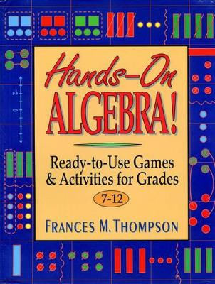 Hands Algebra Ready Use Game Act Gr7-12 Ready-to-Use Games & Activities for Grades 7-12 by Frances McBroom (Texas Women's University) Thompson