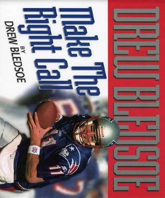 Make the Right Call by Drew Bledsoe, Gress Brown