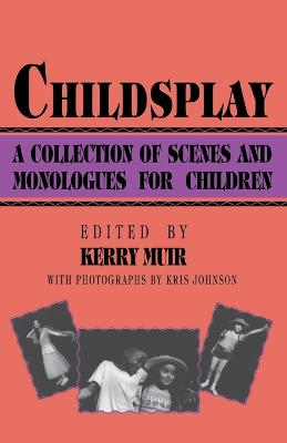 Childsplay Collection of Scenes and Monologues for Children by Kerry Muir