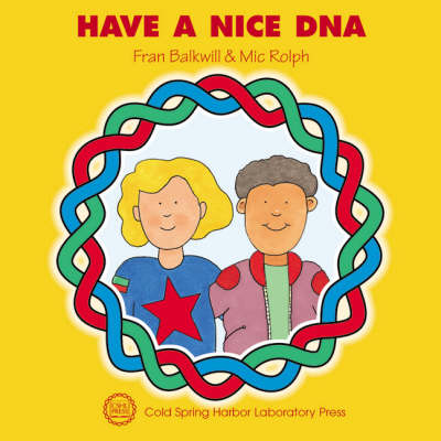 Have a Nice DNA by Frances R. Balkwill, Mic Rolph