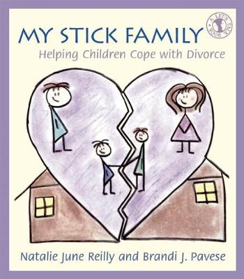 My Stick Family Helping Children Cope with Divorce by Natalie June Reilly, Brandi J. Pavese