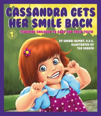 Cassandra Gets Her Smile Back Teaching Children to Care for Their Teeth by Sherri Alpert