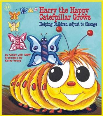 Harry the Happy Caterpillar Grows Helping Children Adjust to Change by Cindy Jett