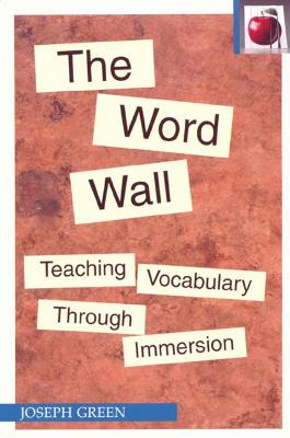 The Word Wall Teaching Vocabulary Through Immersion by Joseph Green