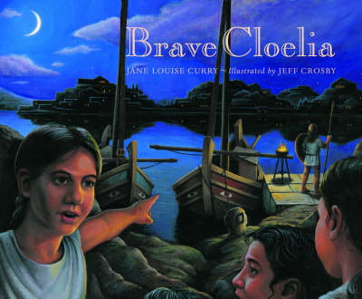 Brave Cloelia - Retold From the Account in the History of Early Rome by the Roman Historian Titus Livius by Jane Louise Curry