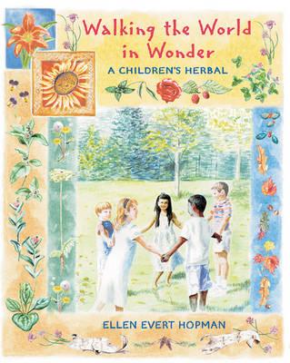 Walking the World in Wonder A Childrens Herbal by Ellen Evert Hopman, Steven Foster