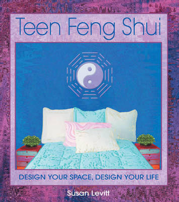 Teen Feng Shui Design Your Space Design Your Life by Susan Levitt