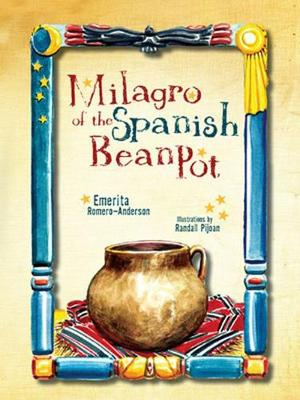 Milagro of the Spanish Bean Pot by Emerita Romero-Anderson, Randall Pijoan