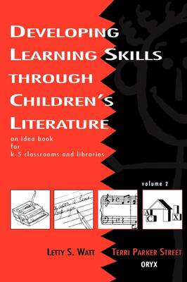 Developing Learning Skills Through Children's Literature An Idea Book for K-5 Classrooms and Libraries by Terri Parker Street, Letty S. Watt