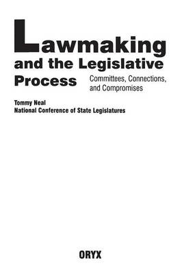 Lawmaking and the Legislative Process Committees, Connections, and Compromises by Tommy Neal