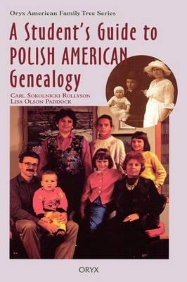 A Student's Guide to Polish American Genealogy by Carl Sokolnicki Rollyson, Lisa Olson Paddock