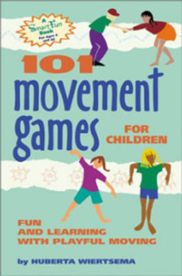 101 Movement Games for Children Fun and Learning with Playful Movement by Huberta Wiertsema