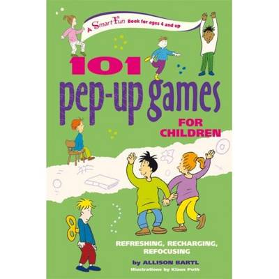 101 Pep-Up Games for Children Refreshing, Recharging, Refocusing by Allison Bartl