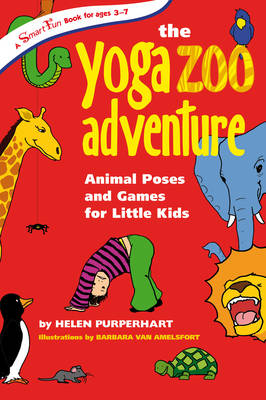 Yoga Zoo Adventures Animal Poses and Games for Little Kids by Helen Purperhart, Barbara van Amelsfort
