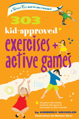 303 Kid-Approved Exercises and Active Games by Kimberly (Kimberly Wechsler) Wechsler