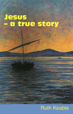 Jesus a True Story by Ruth Keable
